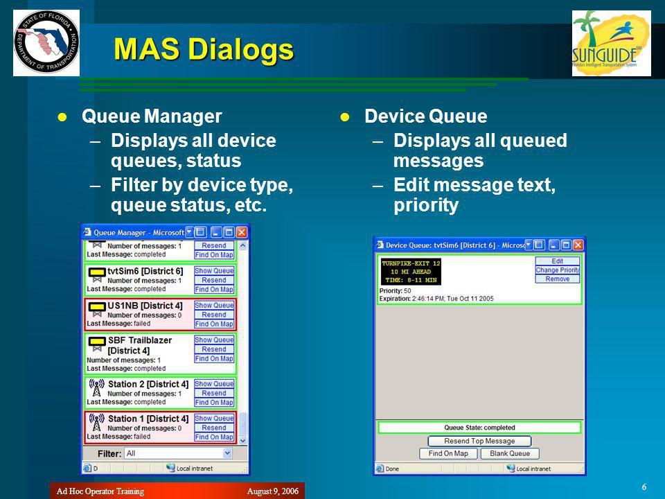 August 9, 2006Ad Hoc Operator Training 6 MAS Dialogs Queue Manager –Displays all device queues, status –Filter by device type, queue status, etc.
