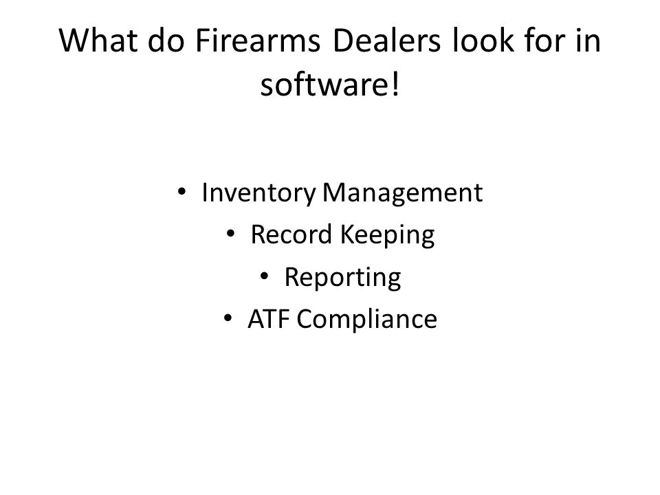 What do Firearms Dealers look for in software.