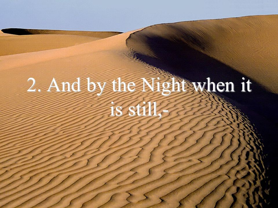 2. And by the Night when it is still,-