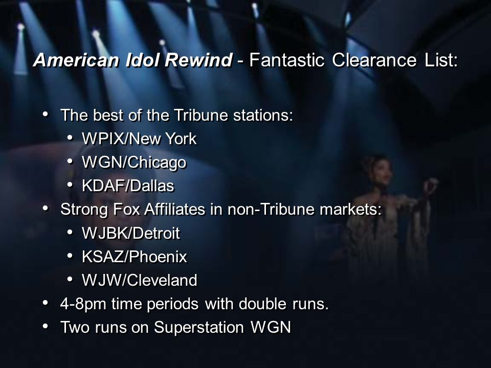 American Idol Rewind - Fantastic Clearance List: The best of the Tribune stations: WPIX/New York WGN/Chicago KDAF/Dallas Strong Fox Affiliates in non-