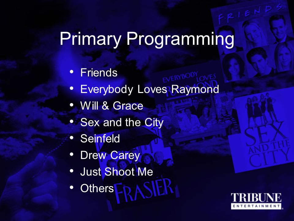 Primary Programming Friends Everybody Loves Raymond Will & Grace Sex and the City Seinfeld Drew Carey Just Shoot Me Others
