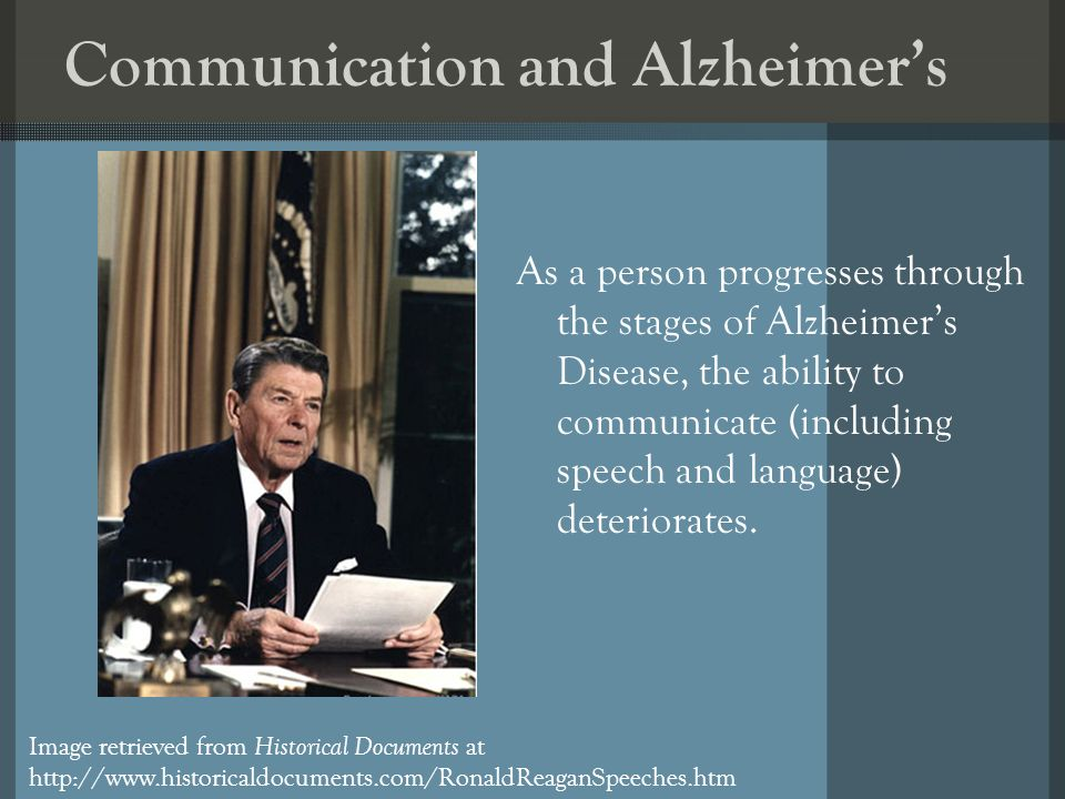 Communication and Alzheimers As a person progresses through the stages of Alzheimers Disease, the ability to communicate (including speech and languag