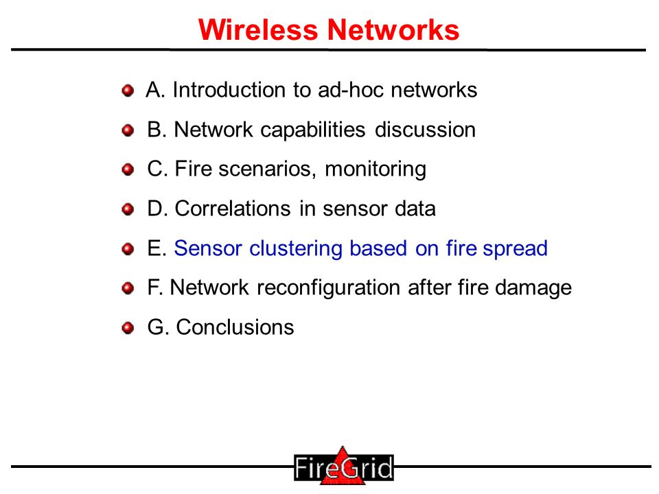 23 Wireless Networks A. Introduction to ad-hoc networks B. Network capabilities discussion C. Fire scenarios, monitoring D. Correlations in sensor dat