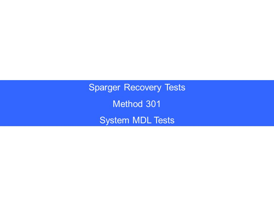 Sparger Recovery Tests Method 301 System MDL Tests