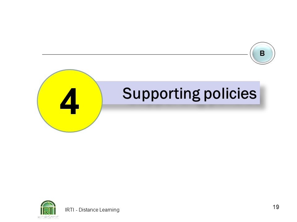 IRTI - Distance Learning 19 B B Supporting policies 4