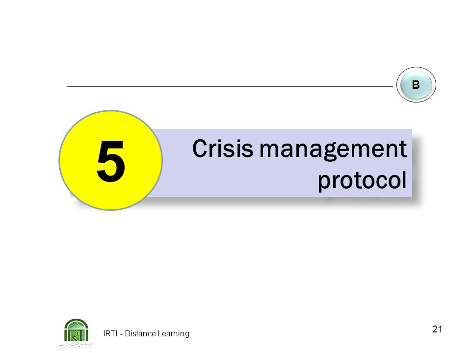 IRTI - Distance Learning 21 B B Crisis management protocol Crisis management protocol 5
