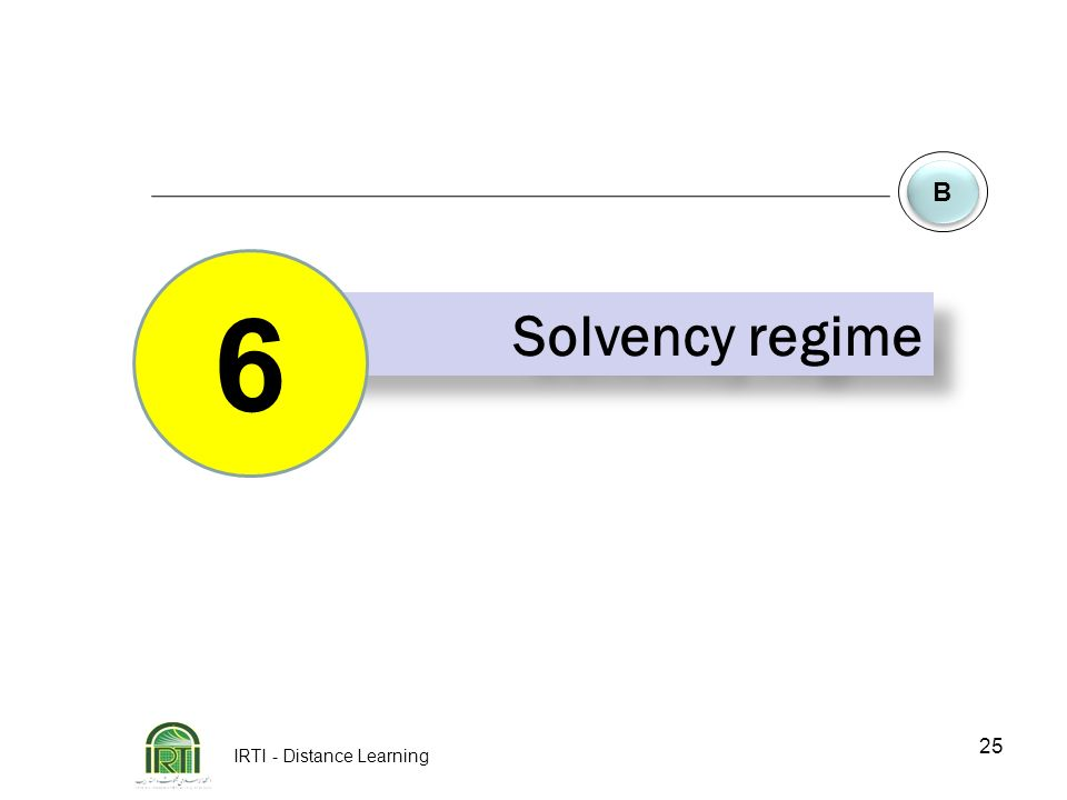 IRTI - Distance Learning 25 B B Solvency regime 6