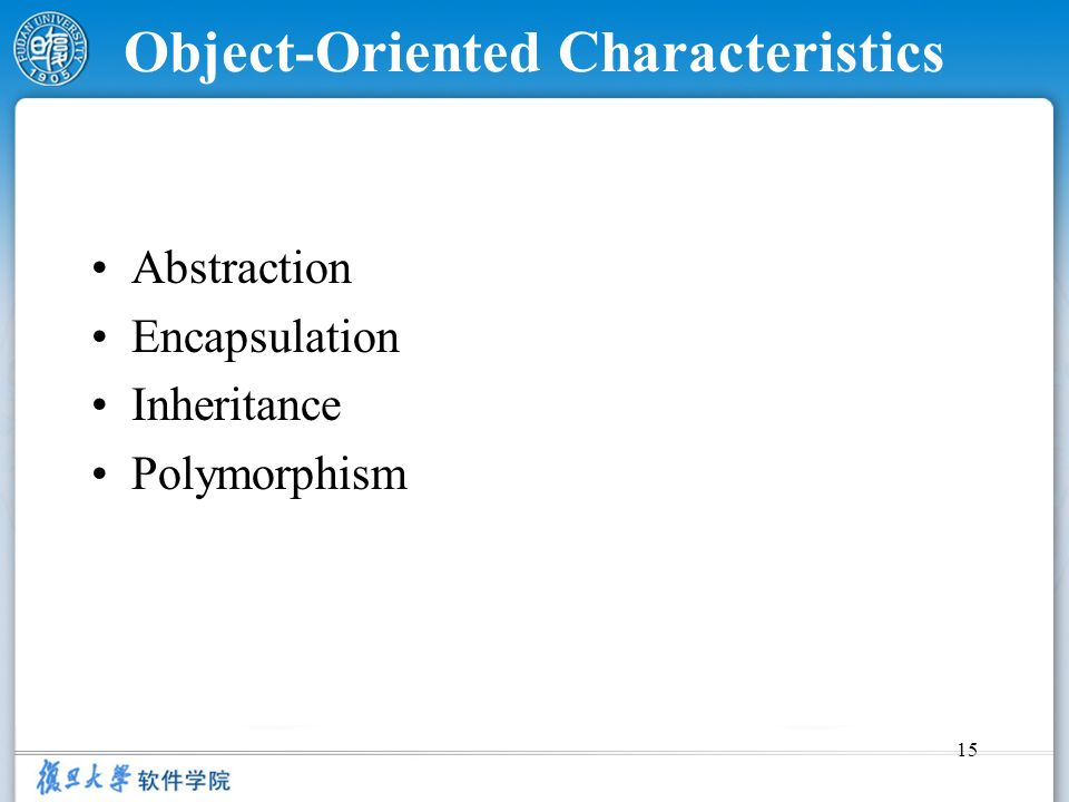 15 Object-Oriented Characteristics Abstraction Encapsulation Inheritance Polymorphism