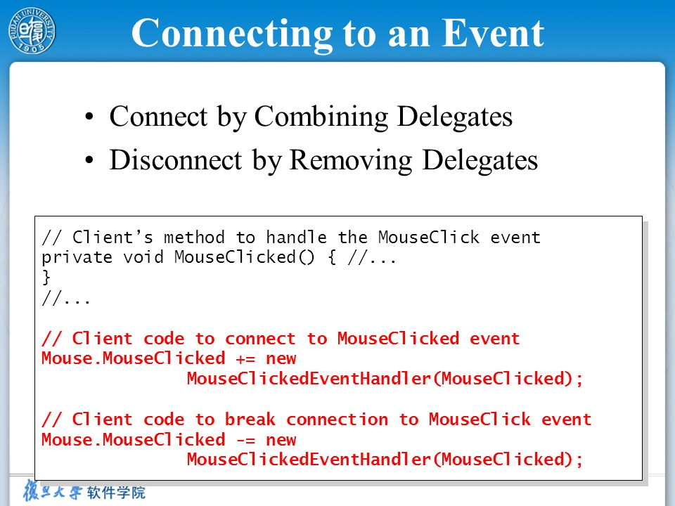 46 Connecting to an Event Connect by Combining Delegates Disconnect by Removing Delegates // Clients method to handle the MouseClick event private voi