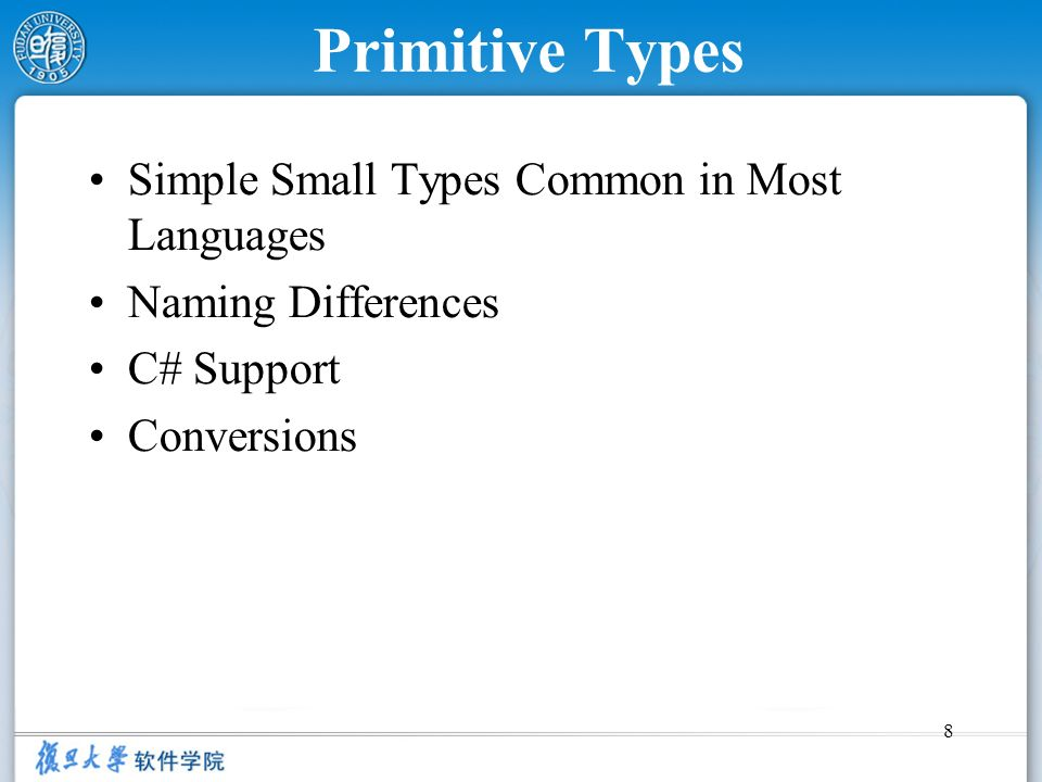 8 Primitive Types Simple Small Types Common in Most Languages Naming Differences C# Support Conversions