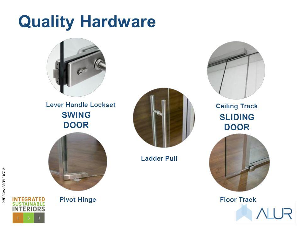 © 2010 MAiSPACE, Inc. Lever Handle Lockset Pivot Hinge Ceiling Track Ladder Pull Floor Track SLIDING DOOR SWING DOOR Quality Hardware