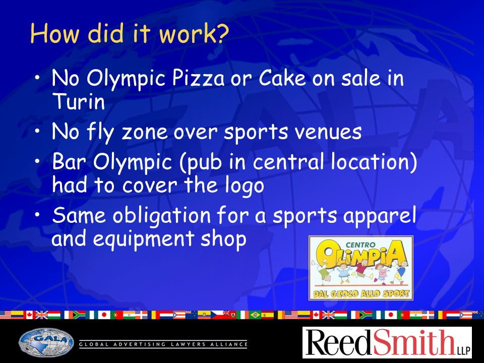 How did it work? No Olympic Pizza or Cake on sale in Turin No fly zone over sports venues Bar Olympic (pub in central location) had to cover the logo