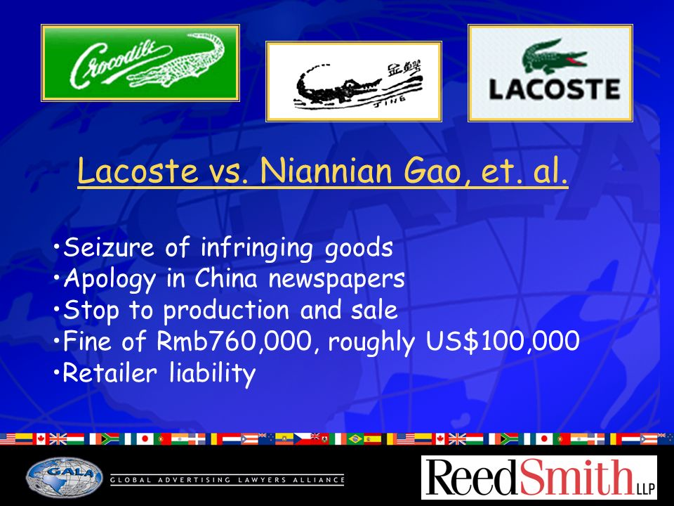 Lacoste vs. Niannian Gao, et. al. Seizure of infringing goods Apology in China newspapers Stop to production and sale Fine of Rmb760,000, roughly US$1
