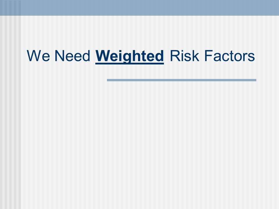 We Need Weighted Risk Factors