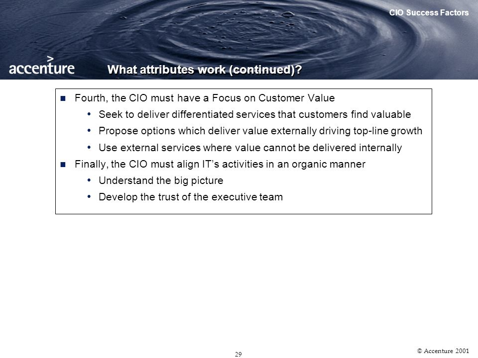 28 © Accenture 2001 What attributes work? First, lets discount the obvious No correlation between type of business and the CIOs success No correlation
