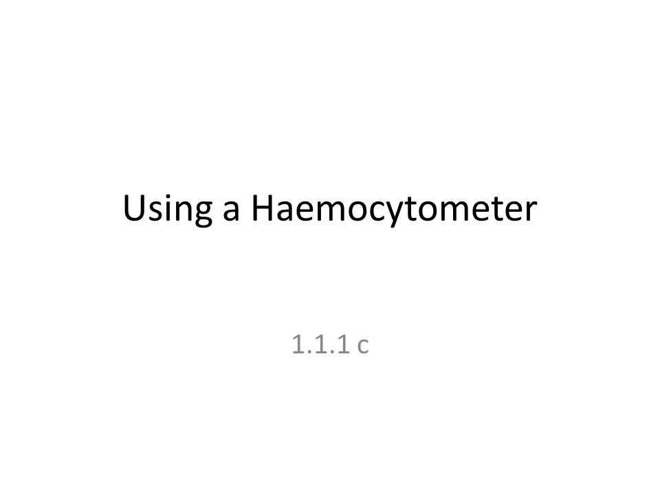 Using a Haemocytometer 1.1.1 c