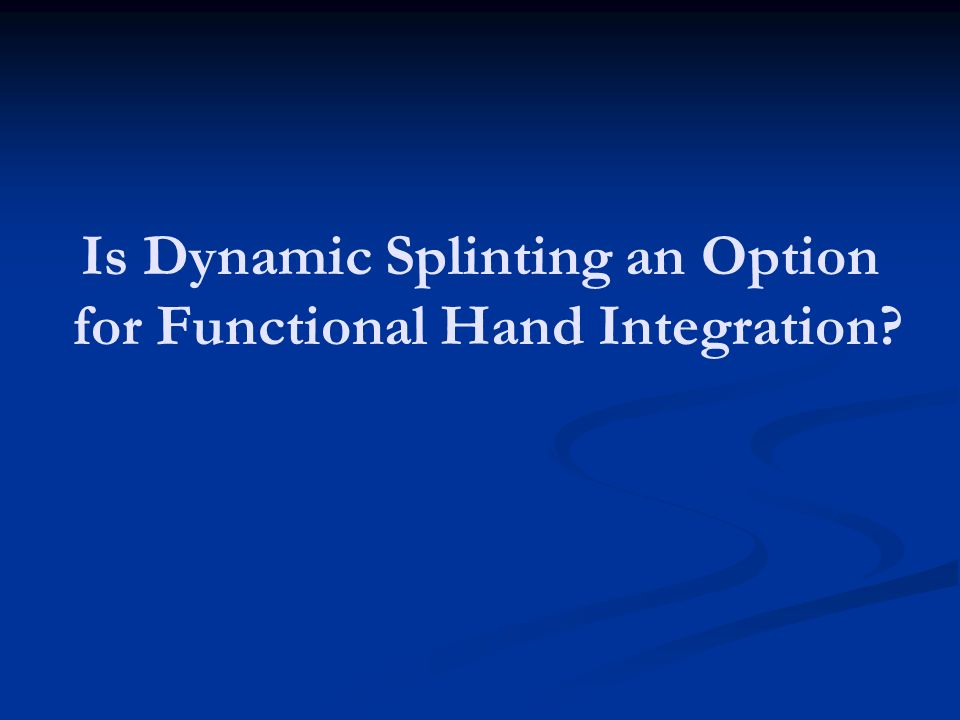 Is Dynamic Splinting an Option for Functional Hand Integration?