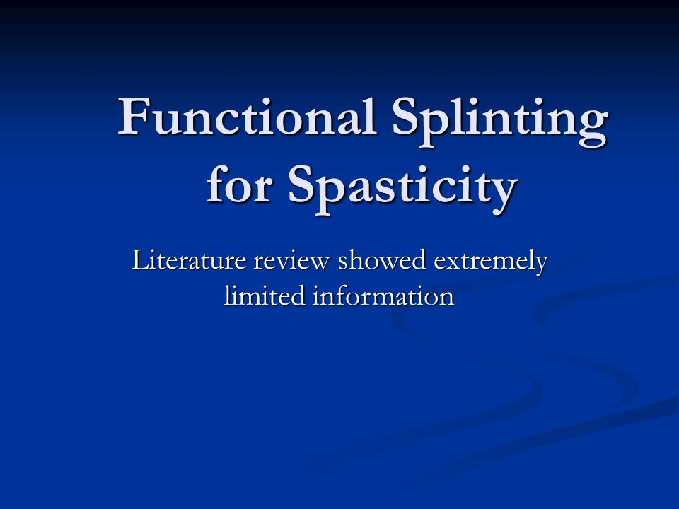 Functional Splinting for Spasticity Literature review showed extremely limited information