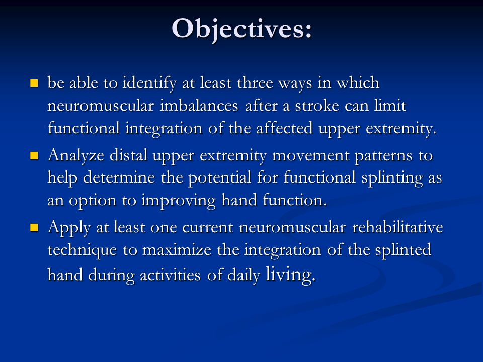 Objectives: be able to identify at least three ways in which neuromuscular imbalances after a stroke can limit functional integration of the affected