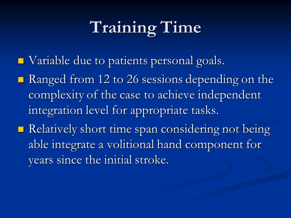 Training Time Variable due to patients personal goals. Variable due to patients personal goals. Ranged from 12 to 26 sessions depending on the complex