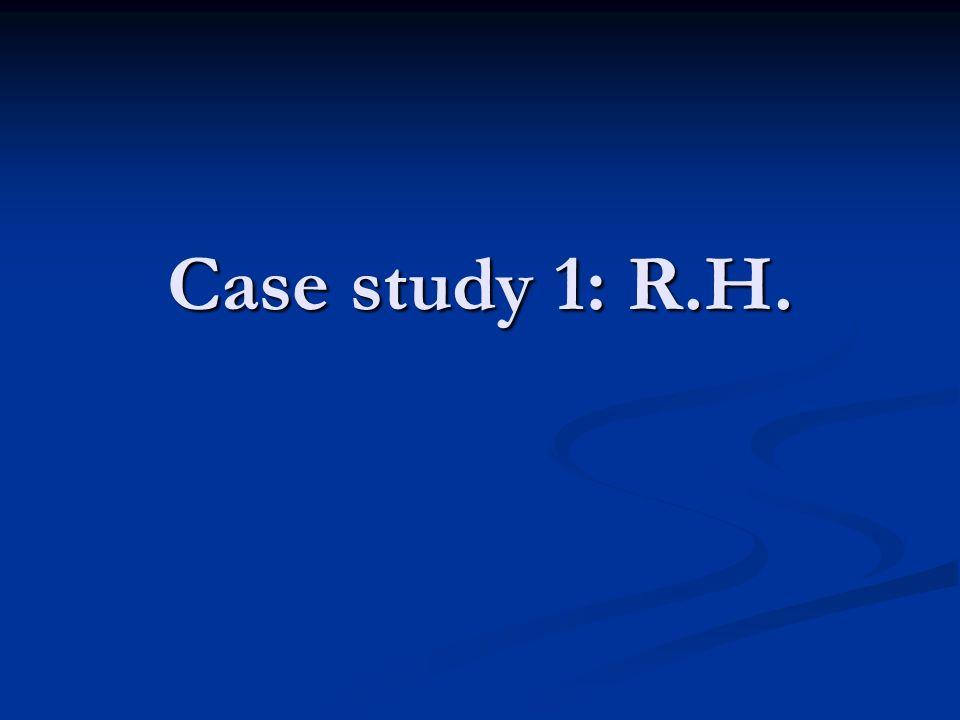 Case study 1: R.H.