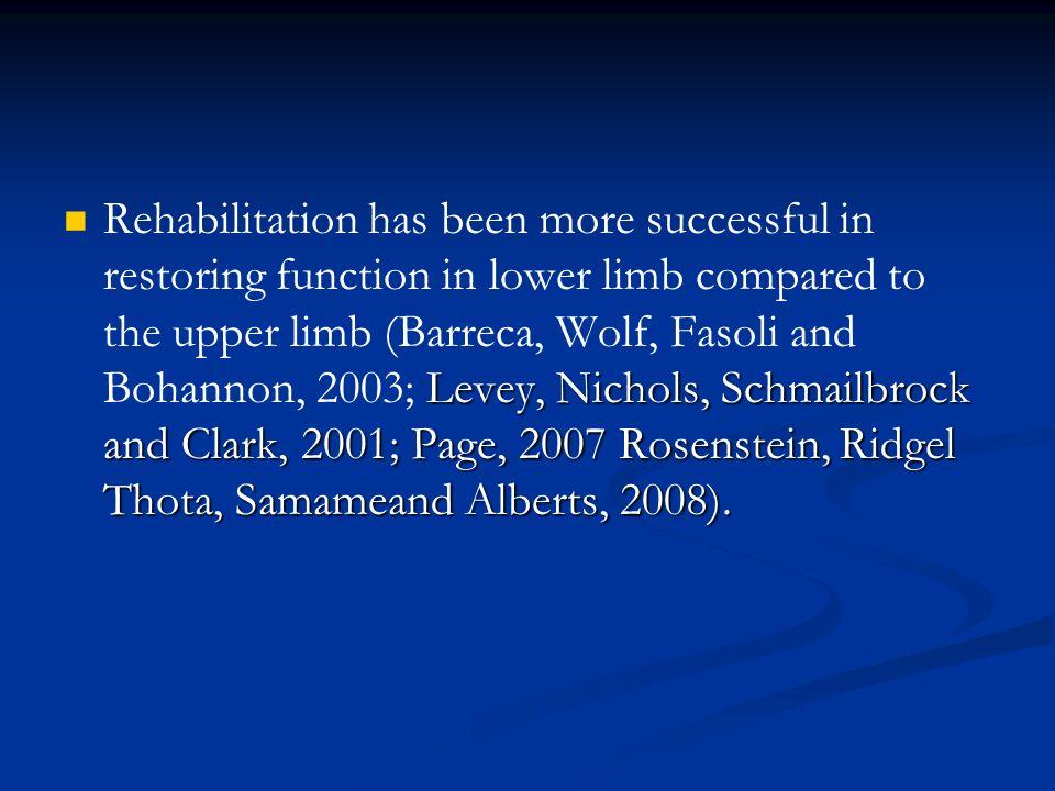Levey, Nichols, Schmailbrock and Clark, 2001; Page, 2007 Rosenstein, Ridgel Thota, Samameand Alberts, 2008). Rehabilitation has been more successful i