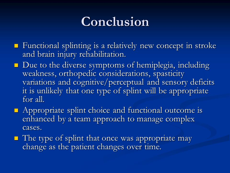 Conclusion Functional splinting is a relatively new concept in stroke and brain injury rehabilitation. Functional splinting is a relatively new concep