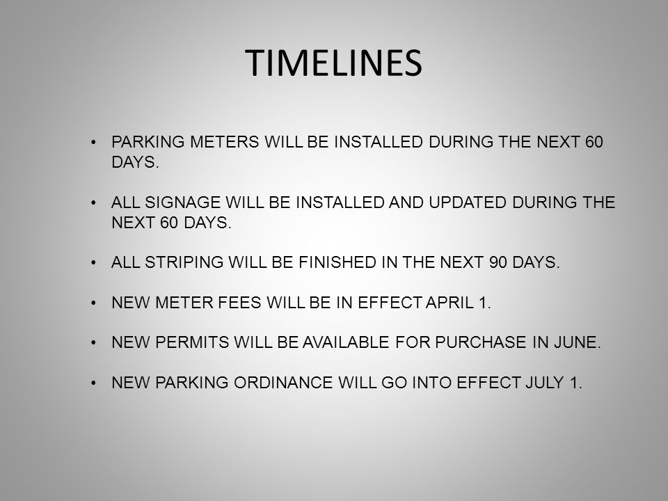 TIMELINES PARKING METERS WILL BE INSTALLED DURING THE NEXT 60 DAYS.