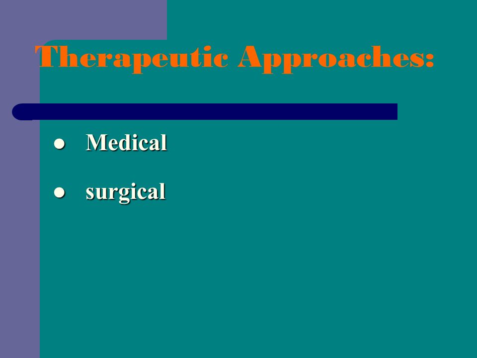 Therapeutic Approaches: Medical Medical surgical surgical