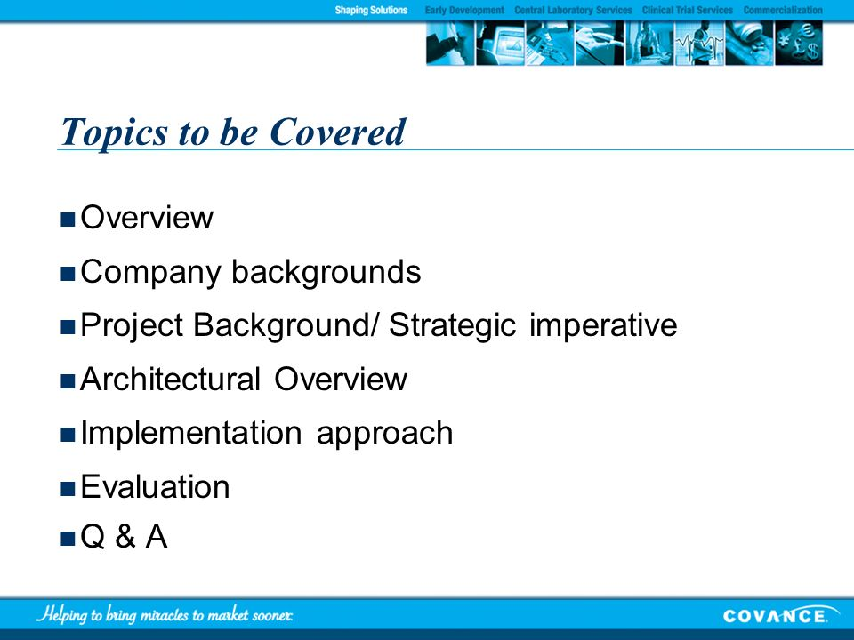 Topics to be Covered Overview Company backgrounds Project Background/ Strategic imperative Architectural Overview Implementation approach Evaluation Q