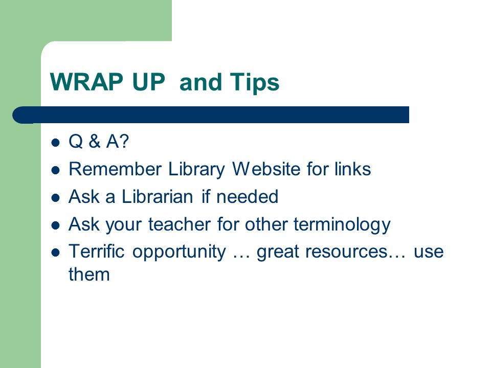 WRAP UP and Tips Q & A? Remember Library Website for links Ask a Librarian if needed Ask your teacher for other terminology Terrific opportunity … gre