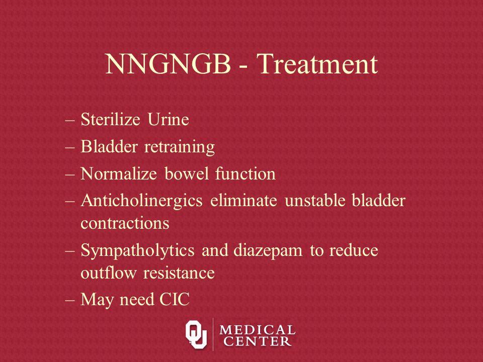 NNGNGB - Treatment –Sterilize Urine –Bladder retraining –Normalize bowel function –Anticholinergics eliminate unstable bladder contractions –Sympathol