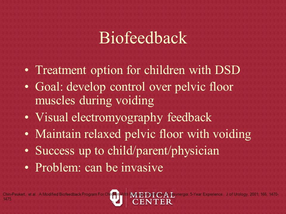 Biofeedback Treatment option for children with DSD Goal: develop control over pelvic floor muscles during voiding Visual electromyography feedback Mai