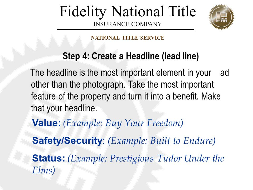 Fidelity National Title INSURANCE COMPANY NATIONAL TITLE SERVICE The headline is the most important element in your ad other than the photograph. Take