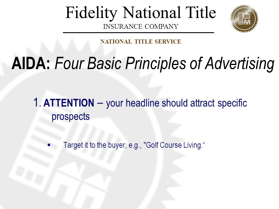 Fidelity National Title INSURANCE COMPANY NATIONAL TITLE SERVICE AIDA: Four Basic Principles of Advertising 1. ATTENTION – your headline should attrac