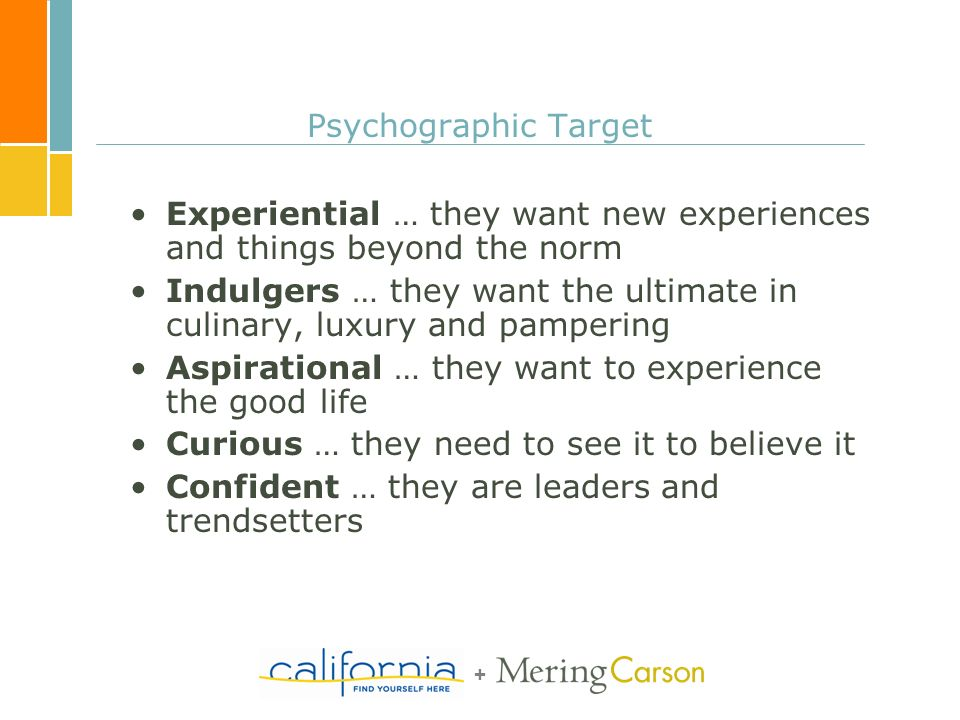+ Psychographic Target Experiential … they want new experiences and things beyond the norm Indulgers … they want the ultimate in culinary, luxury and