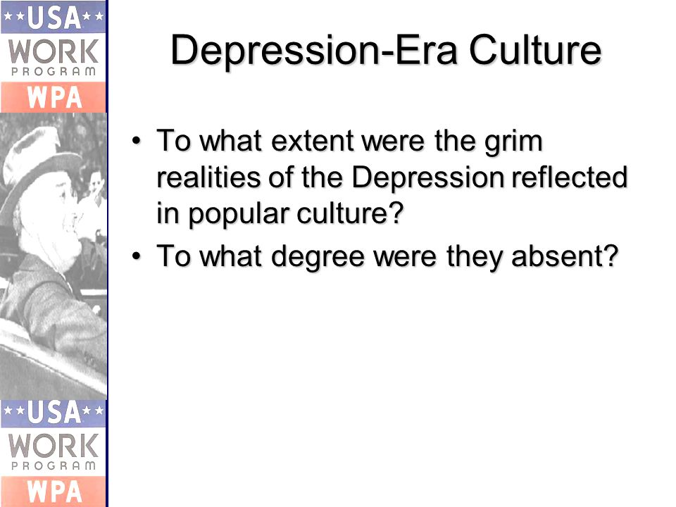 Depression-Era Culture To what extent were the grim realities of the Depression reflected in popular culture To what extent were the grim realities of the Depression reflected in popular culture.