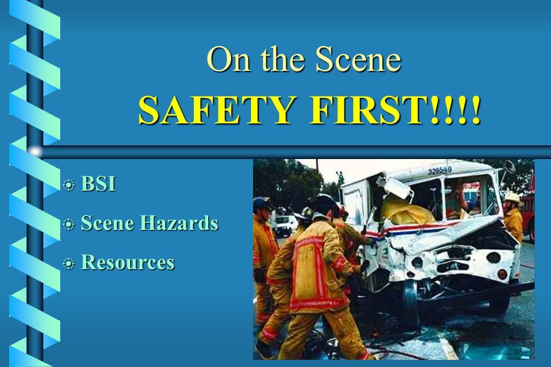 On the Scene SAFETY FIRST!!!! b BSI b Scene Hazards b Resources