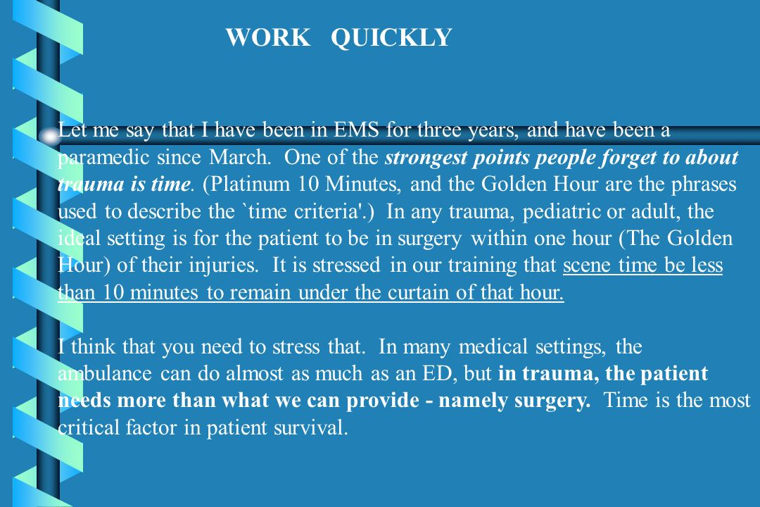WORK QUICKLY Let me say that I have been in EMS for three years, and have been a paramedic since March. One of the strongest points people forget to a