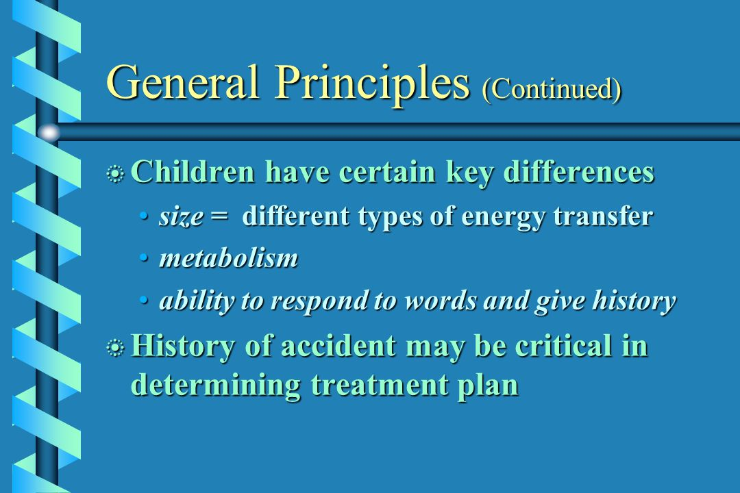 General Principles (Continued) b Children have certain key differences size = different types of energy transfersize = different types of energy trans