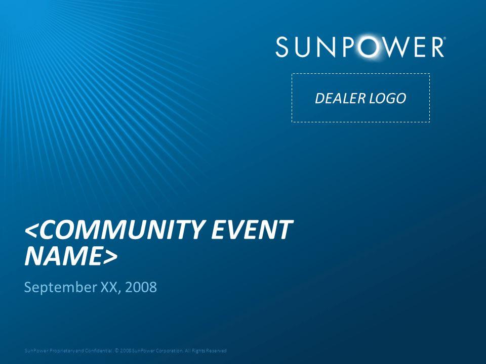 2 © SunPower 2008 SunPower Proprietary and Confidential. © 2008 SunPower Corporation. All Rights Reserved September XX, 2008 DEALER LOGO