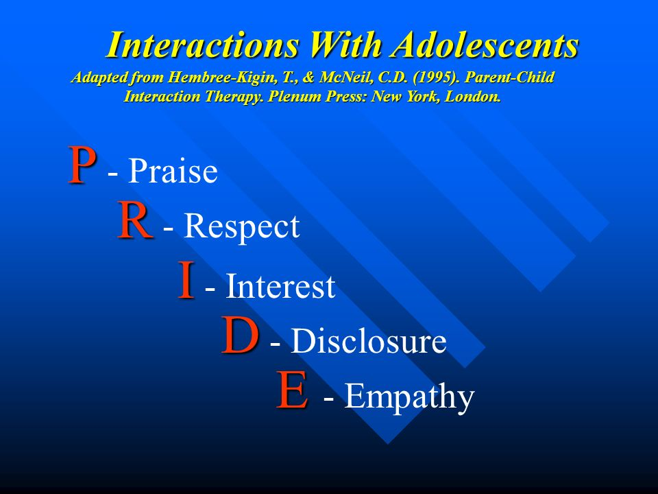 Interactions With Adolescents Interactions With Adolescents Adapted from Hembree-Kigin, T., & McNeil, C.D.