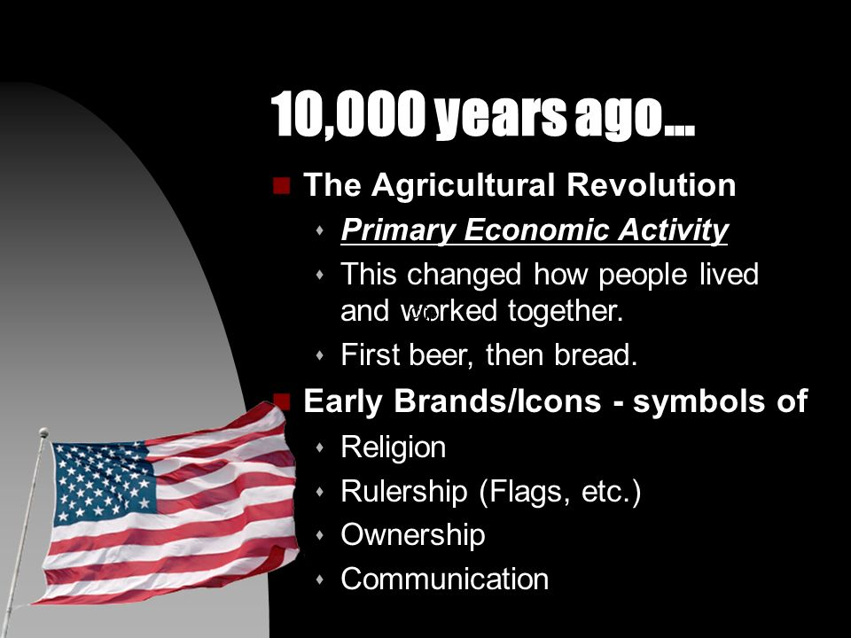 10,000 years ago… n The Agricultural Revolution s Primary Economic Activity s This changed how people lived and worked together.