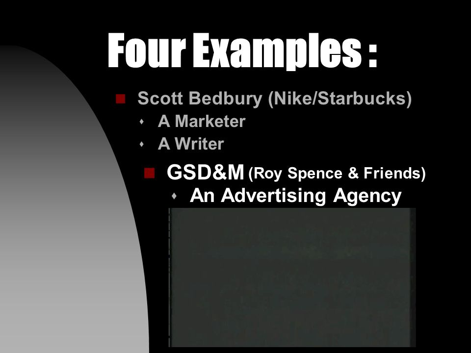 (Roy Spence & Friends) Four Examples : n GSD&M n Scott Bedbury (Nike/Starbucks) s A Marketer s A Writer s An Advertising Agency