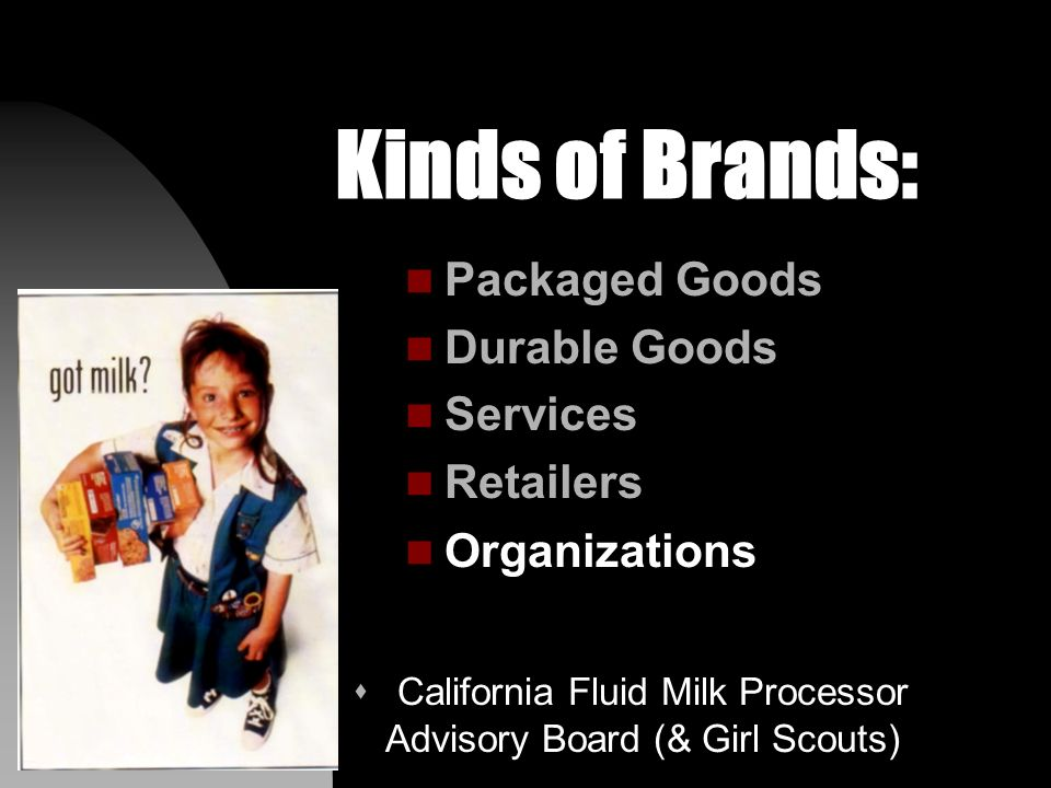 Kinds of Brands: n Packaged Goods n Durable Goods n Services n Retailers n Organizations s National Safety Council (& Ad Council)