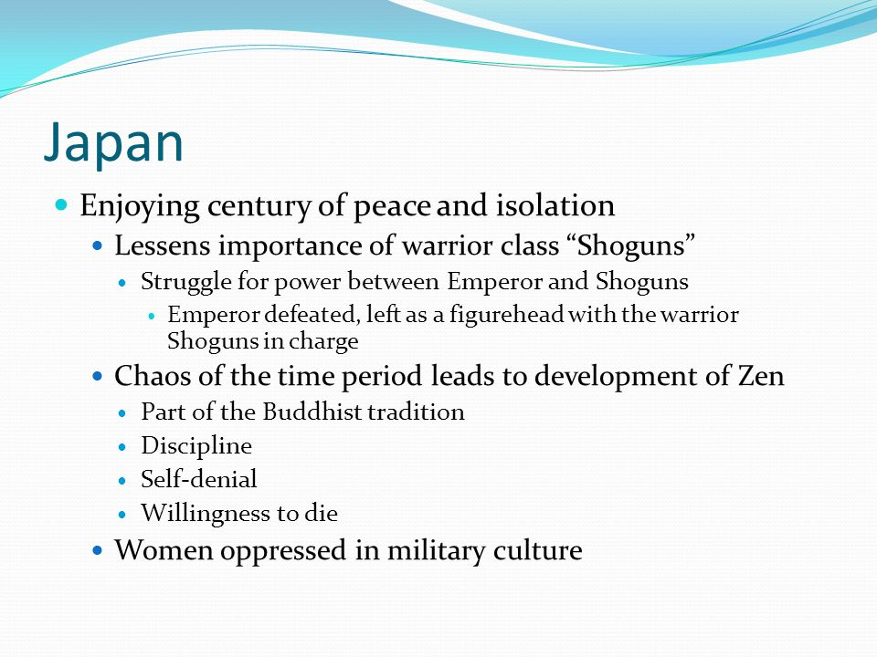 Japan Enjoying century of peace and isolation Lessens importance of warrior class Shoguns Struggle for power between Emperor and Shoguns Emperor defea