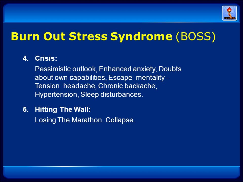 4. Crisis: Pessimistic outlook, Enhanced anxiety, Doubts about own capabilities, Escape mentality - Tension headache, Chronic backache, Hypertension,