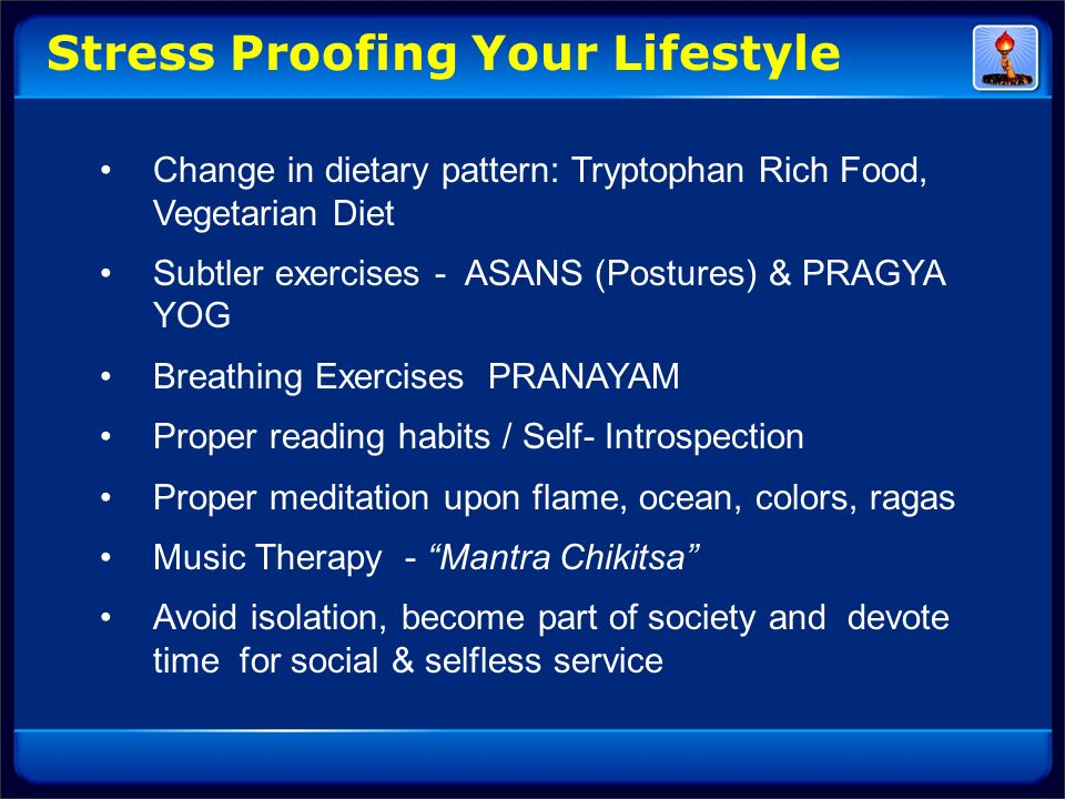 Stress Proofing Your Lifestyle Change in dietary pattern: Tryptophan Rich Food, Vegetarian Diet Subtler exercises - ASANS (Postures) & PRAGYA YOG Brea