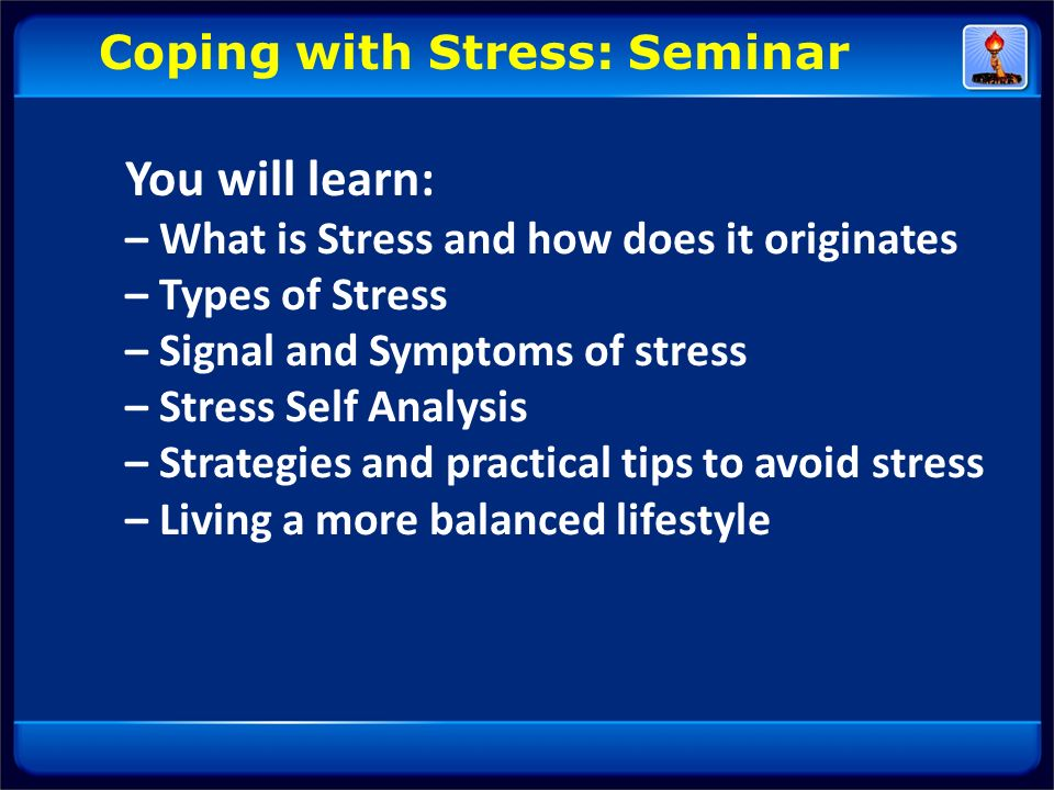 You will learn: – What is Stress and how does it originates – Types of Stress – Signal and Symptoms of stress – Stress Self Analysis – Strategies and