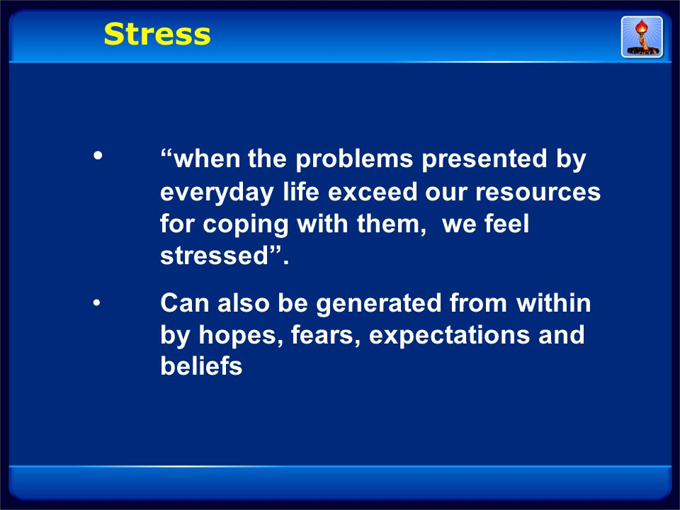 Self Analysis on Stress Evaluate your level of stress – Volunteers and Self analysis Worksheet – Identify the sources of stress – Identify the responses to these stresses: Physical Mental Emotional Social